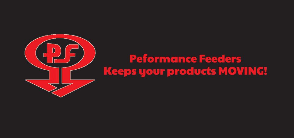 Performance Feeders Keeps Your Products Moving!
